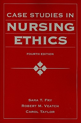 Case Studies in Nursing Ethics By Fry, Sara T./ Veatch, Robert M./ Taylor, Carol